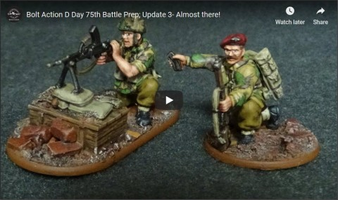 Bolt Action D Day 75th Battle Prep; Update 3- Almost there!